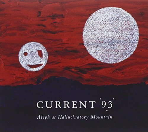 Current 93 Aleph At Hallucinatory Mountai