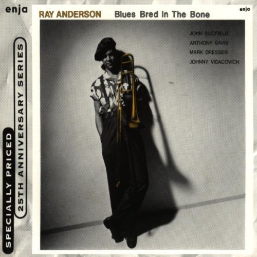 Ray Anderson Blues Bred In The Bone