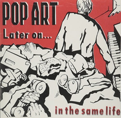 Pop Art Later On In The Same Life