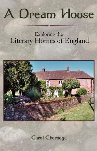 Carol Chernega A Dream House Exploring The Literary Homes Of England