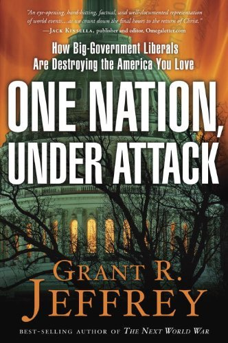 Grant R. Jeffrey One Nation Under Attack How Big Government Liberals Are Destroying The Am