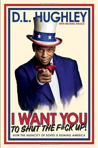 Hughley D. L. I Want You To Shut The F#ck Up How The Audacity Of Dopes Is Ruining America