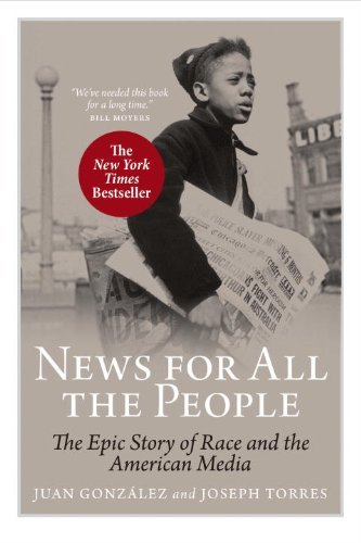 Juan Gonzalez News For All The People The Epic Story Of Race And The American Media