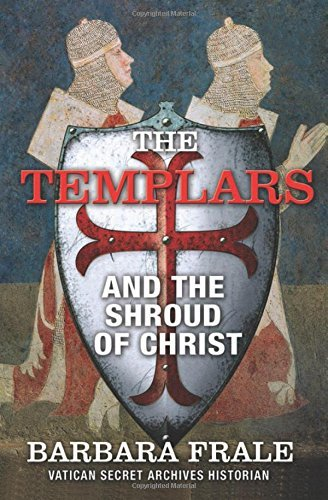 Barbara Frale The Templars And The Shroud Of Christ