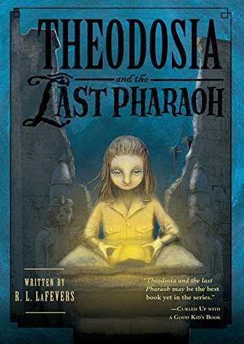 R. L. Lafevers Theodosia And The Last Pharaoh