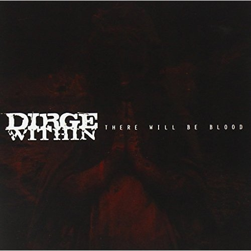 Dirge Within There Will Be Blood There Will Be Blood