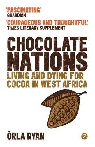 Orla Ryan Chocolate Nations Living And Dying For Cocoa In West Africa