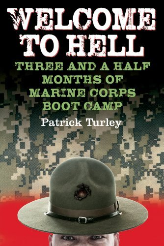Patrick Turley Welcome To Hell Three And A Half Months Of Marine Corps Boot Camp