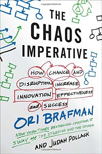 Ori Brafman The Chaos Imperative How Chance And Disruption Increase Innovation Ef