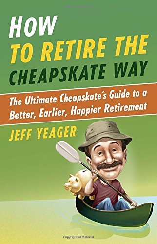 Jeff Yeager How To Retire The Cheapskate Way The Ultimate Cheapskate's Guide To A Better Earl