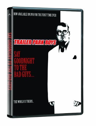 Trailer Park Boys Say Goodnight To The Bad Guys