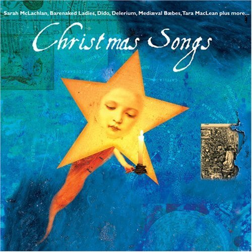 Christmas Songs Christmas Songs Mclachlan Cadell Ryan Delerium