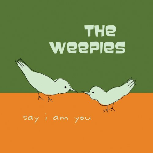 Weepies Say I Am You