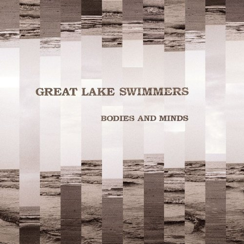 Great Lake Swimmers Bodies & Minds