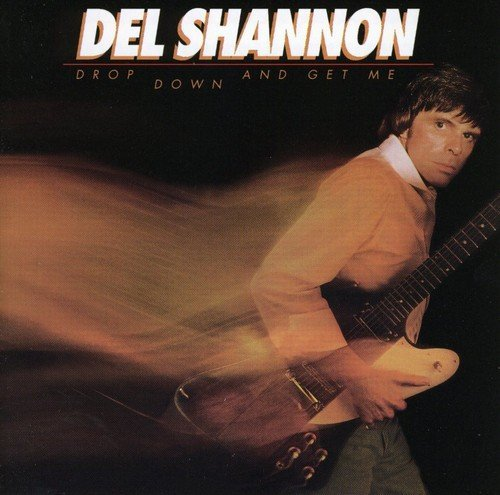 Del Shannon Drop Down & Get Me Import Can
