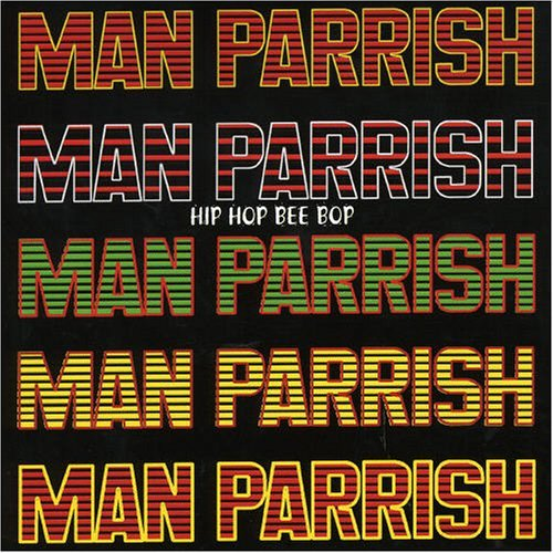 Man Parrish Hip Hop Bee Bop