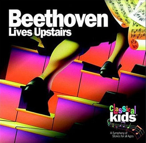 Classical Kids Beethoven Lives Upstairs Classical Kids