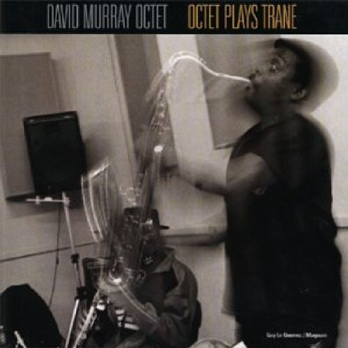 David Murray Octet Plays Trane