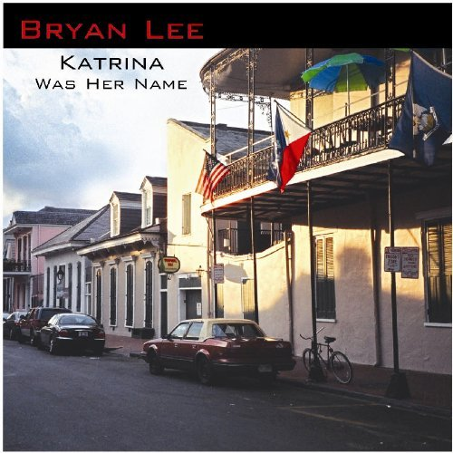 Bryan Lee Katrina Was Her Name