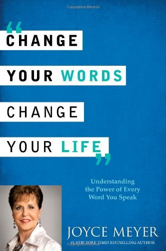Joyce Meyer Change Your Words Change Your Life Understanding The Power Of Every Word You Speak