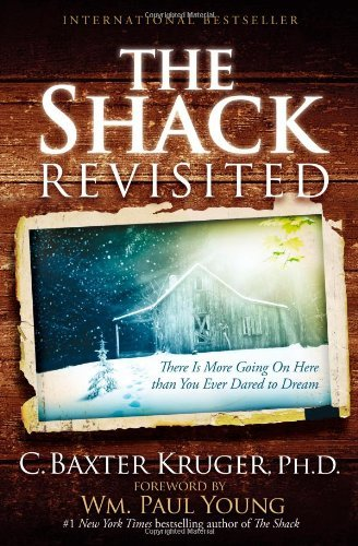 C. Baxter Kruger The Shack Revisited There Is More Going On Here Than You Ever Dared T
