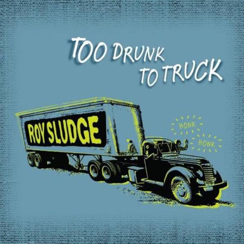 Roy Sludge Too Drunk To Truck Digipak