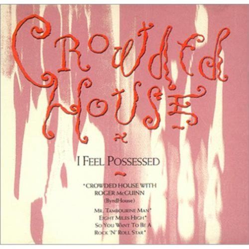 Crowded House I Feel Possessed