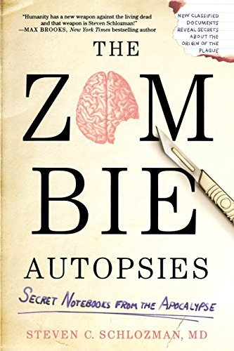 Schlozman The Zombie Autopsies Secret Notebooks From The Apocalypse