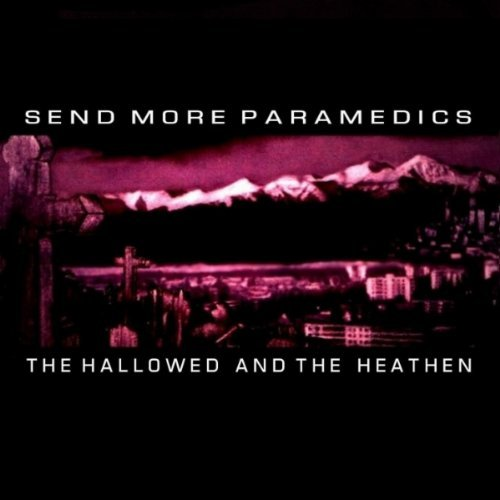 Send More Paramedics Hallowed & The Heathen