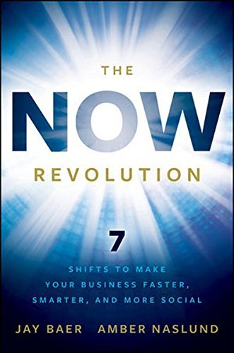 Jay Baer The Now Revolution 7 Shifts To Make Your Business Faster Smarter An