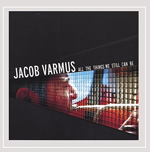Varmus Jacob All The Things We Still Can Be