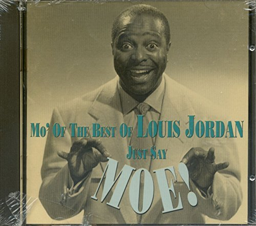 Louis Jordan Just Say Moe! Mo' Of Best Of