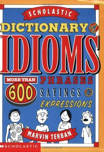 Marvin Terban Scholastic Dictionary Of Idioms