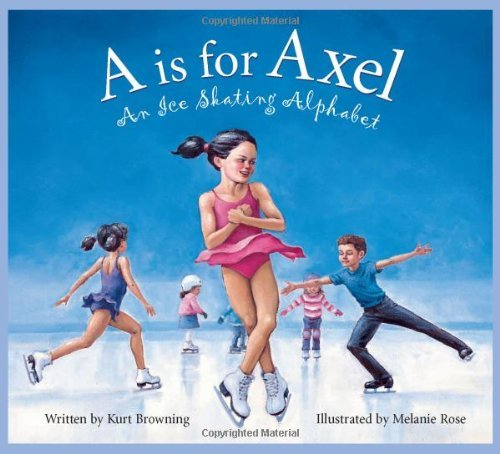 Kurt Browning A Is For Axel An Ice Skating Alphabet