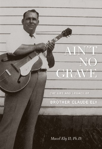 Brother Claude Ely Ain't No Grave The Life & Leg Incl. Book