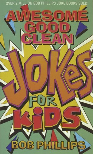 Bob Phillips Awesome Good Clean Jokes For Kids