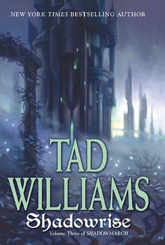Tad Williams Shadowrise Volume Three Of Shadowmarch