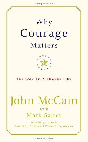 John Mccain Why Courage Matters The Way To A Braver Life