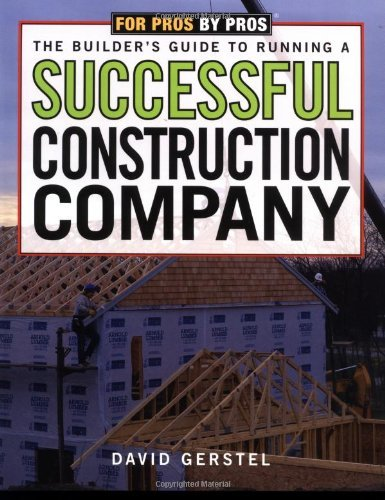 David Gerstel The Builder's Guide To Running A Successful Construction Company