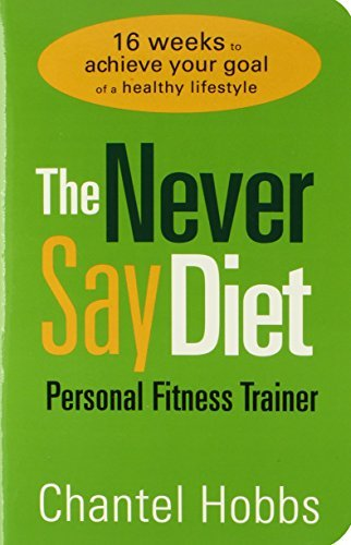 Chantel Hobbs Never Say Diet Personal Fitness Trainer The Sixteen Weeks To Achieve Your Goal Of A Healthy L