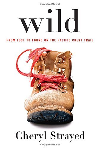 Cheryl Strayed Wild From Lost To Found On The Pacific Crest Trail