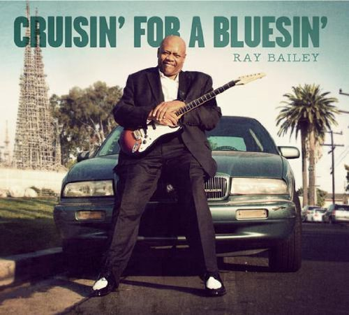Ray Bailey Cruisin' For A Bluesin'
