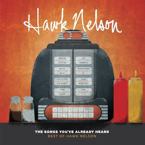 Hawk Nelson Songs You've Already Heard Be