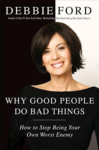 Debbie Ford Why Good People Do Bad Things How To Stop Being Your Own Worst Enemy