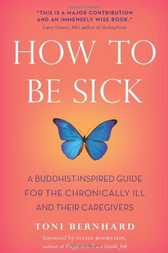 Toni Bernhard How To Be Sick A Buddhist Inspired Guide For The Chronically Ill