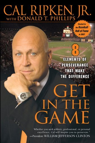 Ripken Cal Jr. Get In The Game 8 Elements Of Perseverance That Make The Differen