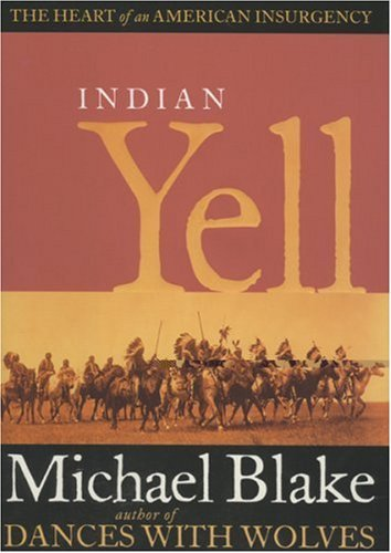 Michael Blake Indian Yell The Heart Of An American Insurgency