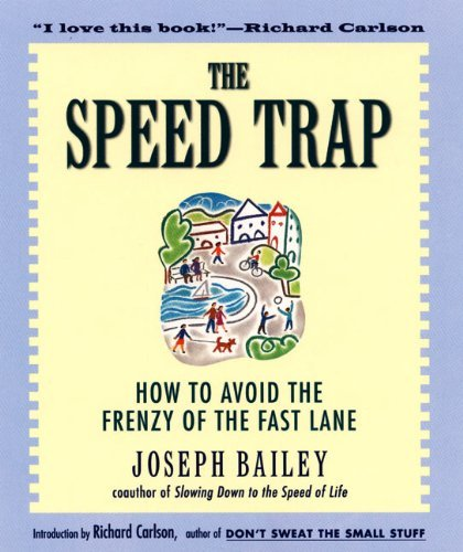 Joseph Bailey The Speed Trap How To Avoid The Frenzy Of The Fast Lane