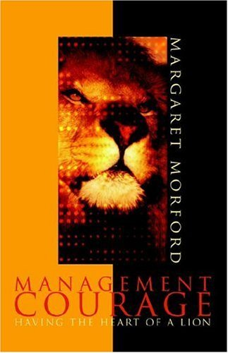 Margaret Morford Management Courage Having The Heart Of A Lion
