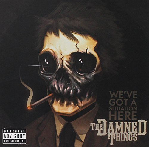 Damned Things We've Got A Situation Here Explicit Version